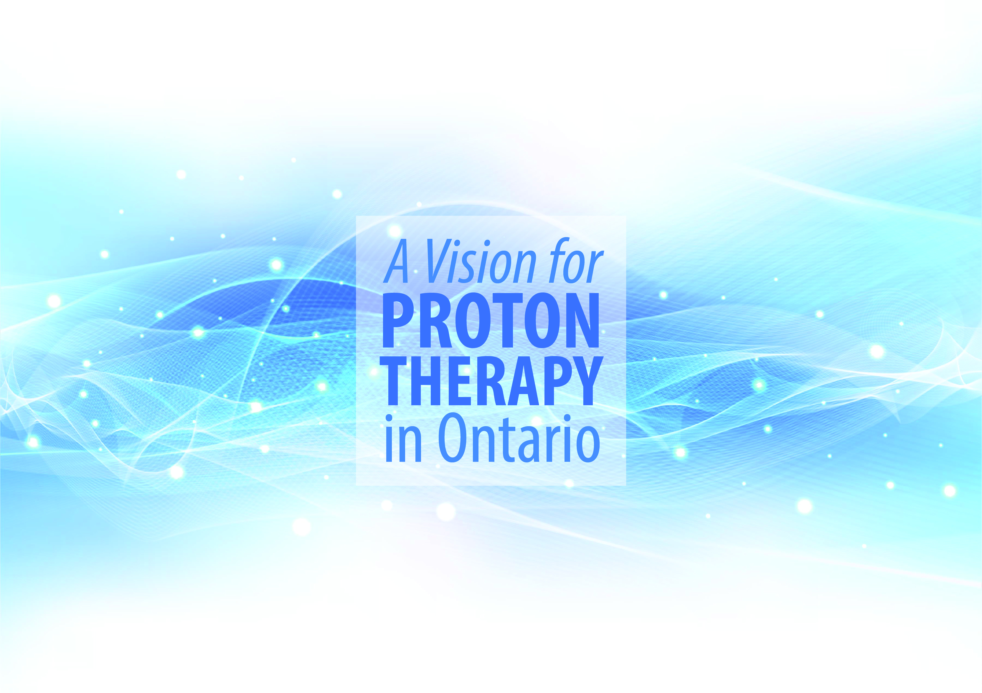 A Vision for Proton Therapy in Ontario   Radiation Oncology
